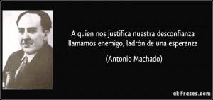 ... llamamos enemigo, ladrón de una esperanza (Antonio Machado