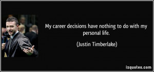 My career decisions have nothing to do with my personal life. - Justin ...
