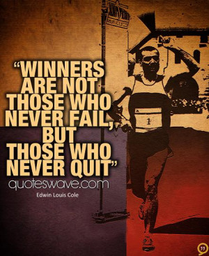 Winners are not those who never fail but those who never quit.