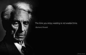 Bertrand Russell quote on time wasting.