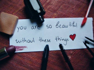 Submission Quote : You are so beautiful Without these Things.