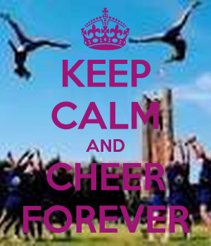 Keep Calm And Cheer Forever Keep calm and cheer forever