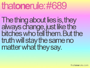 The thing about lies is, they always change, just like the bitches who ...