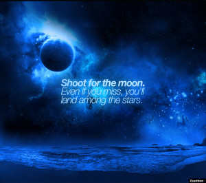Shoot For The Moon Quote shoot for the moon.