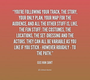 quote-Gus-Van-Sant-youre-following-your-track-the-story-your-213270 ...