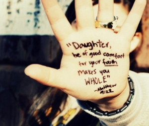 Daughter, be of good comfort for your faith makes you whole- Matthew 9 ...