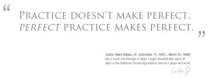 practice doesn t make perfect perfect practice makes perfect
