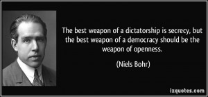 The best weapon of a dictatorship is secrecy, but the best weapon of a ...