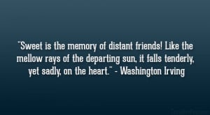 Sweet is the memory of distant friends! Like the mellow rays of the ...
