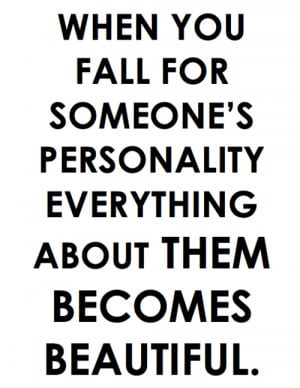 When you fall for someone's personality everything about them becomes ...