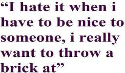 ... Hate #BeingNice #picturequotes View more #quotes on http://quotes