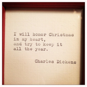 Charles Dickens #quote about # Christmas : I will honor Christmas in ...