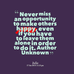 Quotes Picture: never miss an opportunity to make others happy, even ...