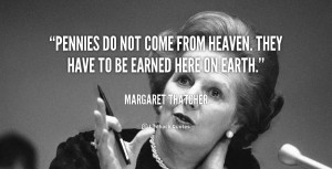 quote-Margaret-Thatcher-pennies-do-not-come-from-heaven-they-104755 ...