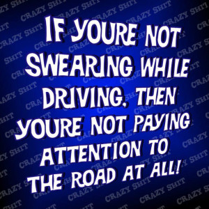 If youre not swearing while driving