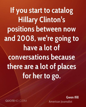 If you start to catalog Hillary Clinton's positions between now and ...