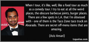... . There are secret off-menu items that are amazing. - Aziz Ansari