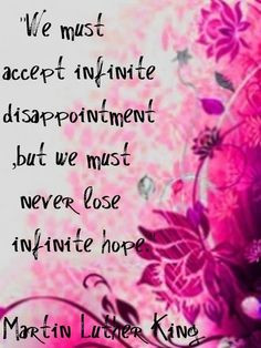 ... we must never lose infinite hope. Love the background image. #quote