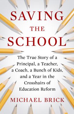 Saving the School The True Story of a Principal a Teacher a Coach