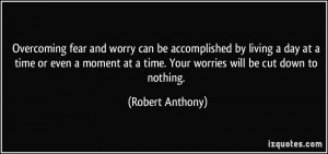 Overcoming Fear Quotes Overcoming fear and worry can