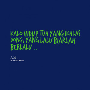 Quotes Picture: kalo hidup tuh yang ikhlas ...