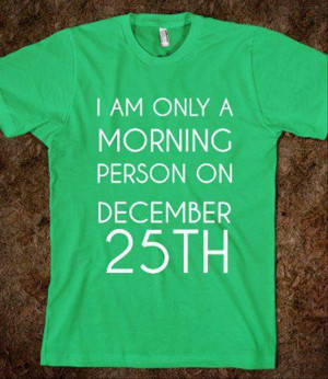 am only a morning person on christmas, funny quotes