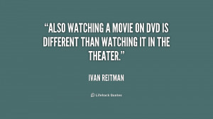Also watching a movie on DVD is different than watching it in the ...