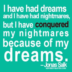 quotes - I have had dreams and I have had nightmares, but I have ...