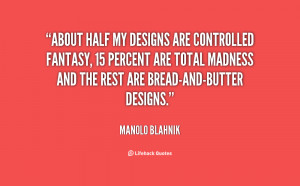 quote-Manolo-Blahnik-about-half-my-designs-are-controlled-fantasy ...