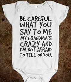 Be Careful What You Say To Me My Grandma's Crazy and I'm Not Afraid to ...