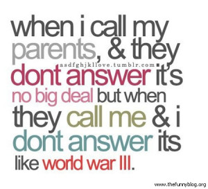 Funny parenting quotes - ...but when they call me and I do not answer
