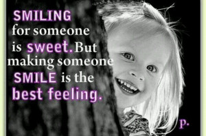 Smiling For Someone Is Sweet, But Making Someone Smile Is The Best ...