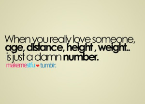 When you really love someone, age, distance, height weight, is just a ...
