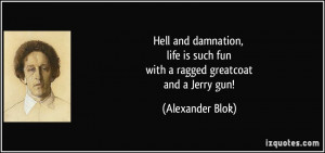 ... is such fun with a ragged greatcoat and a Jerry gun! - Alexander Blok