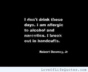 Robery Downey Jr Quote on Alcohol and Drugs