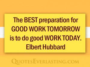 ... good work today elbert hubbard quotes everlasting inspirational quotes