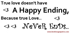 True love doesn't have a happy ending, because true love never ends ...