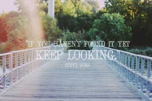 If you haven't found it yet, keep looking.