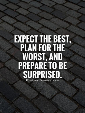 ... best, plan for the worst, and prepare to be surprised Picture Quote #1