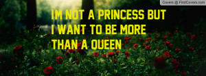 not a princess but i want to be more than a queen ! , Pictures