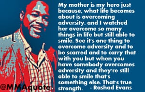 ... well. Here's an example when he talks about his mother being his hero