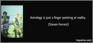 Astrology is just a finger pointing at reality. - Steven Forrest