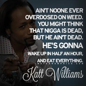 Noone Ever Overdosed On Weed Katt Williams Quote Graphic