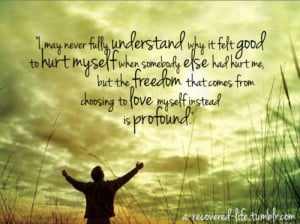 ... freedom that comes from choosing to love myself instead is profound