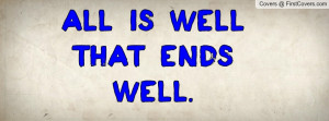 All is well that ends well Profile Facebook Covers