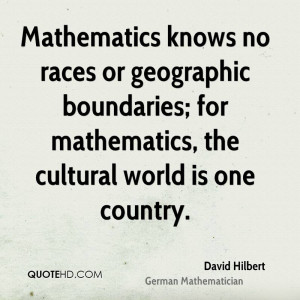 Mathematics knows no races or geographic boundaries; for mathematics ...