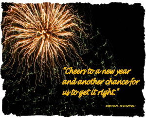 Cheers to a New Year and another chance for us to get it right ~ Oprah ...