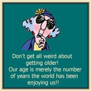 ... Quotes, Happy Birthday, Maxine, Funny, So True, Age Grace, Get Older