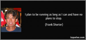 quote-i-plan-to-be-running-as-long-as-i-can-and-have-no-plans-to-stop ...