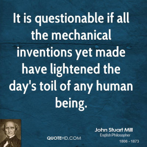 ... inventions yet made have lightened the day's toil of any human being